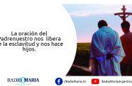 """[audio mp3=""""http://radiomaria.org.ar/_audios/cateoratransforma.mp3""""][/audio] Catequesis en un minuto 20/06/2019 -Jueves de la undécima semana del tiempo ordinario Jesús dijo a sus discípulos: Cuando oren, no…"""